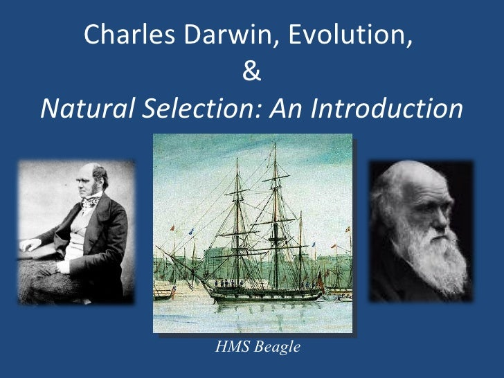 Charles Darwin, Evolution,                &Natural Selection: An Introduction              HMS Beagle