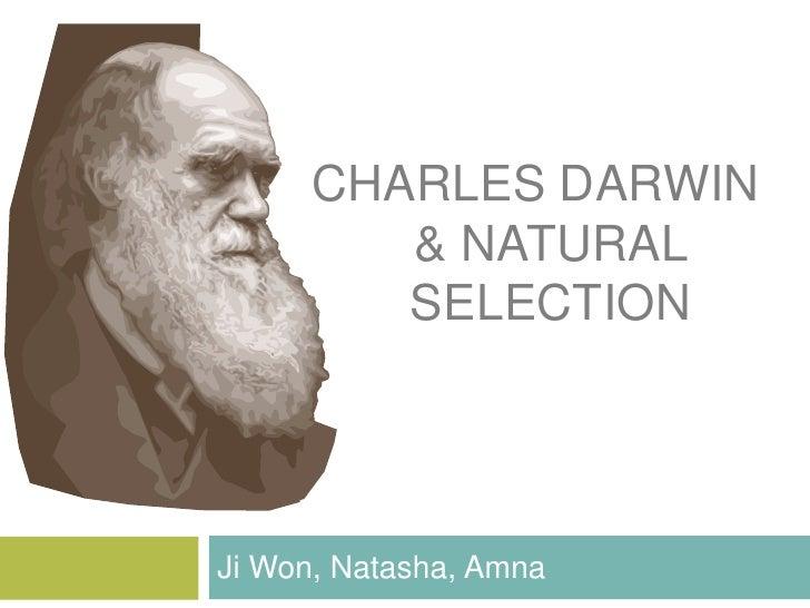 Charles Darwin & natural selection<br />Ji Won, Natasha, Amna<br />