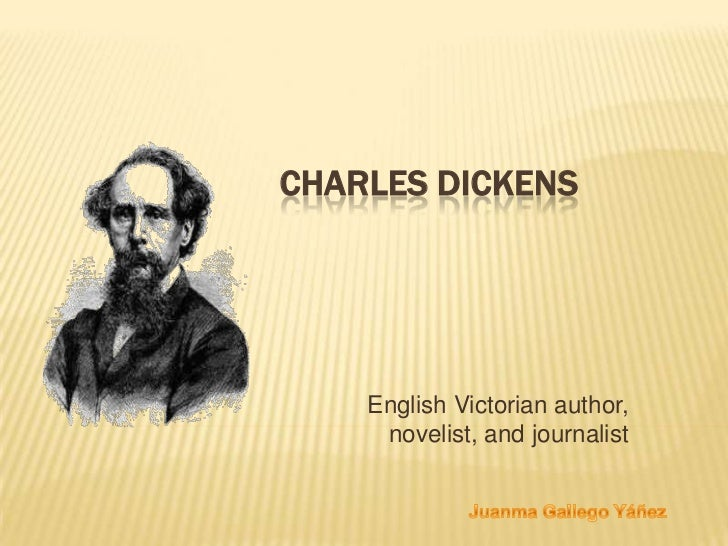 CHARLES DICKENS    English Victorian author,     novelist, and journalist