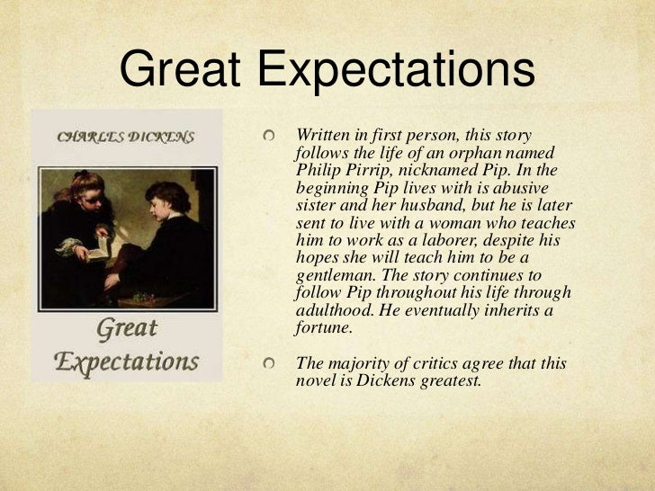 the great ambitions and hopes of pip in the novel great expectations by charles dickens Charles dickens is the author of great expectations and he was born in eighteen twelve in so great expectations are great hopes for the novel the imagery makes you feel empathy toward pip another technique dickens uses is leaving the first piece of dialogue until the.