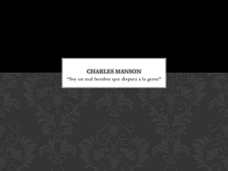 """CHARLES MANSON""""Soy un mal hombre que dispara a la gente"""""""