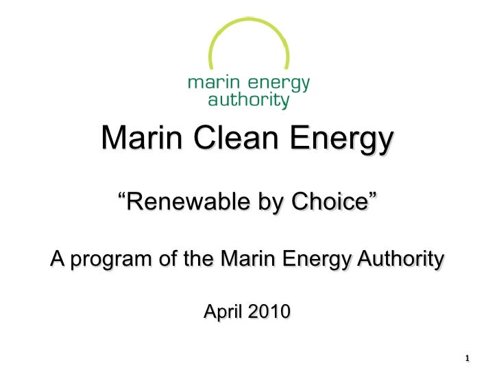 """Marin Clean Energy       """"Renewable by Choice""""  A program of the Marin Energy Authority                 April 2010        ..."""