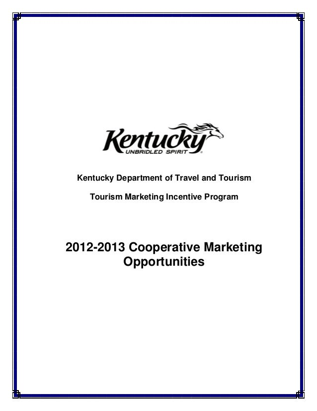 Kentucky Department of Travel and Tourism    Tourism Marketing Incentive Program2012-2013 Cooperative Marketing         Op...