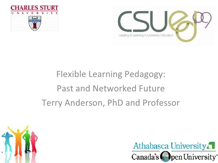 Flexible Learning Pedagogy: Past and Networked Future Terry Anderson, PhD and Professor