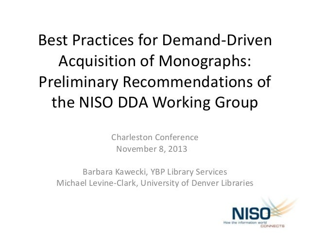 Best Practices for Demand-Driven Acquisition of Monographs: Preliminary Recommendations of the NISO DDA Working Group Char...