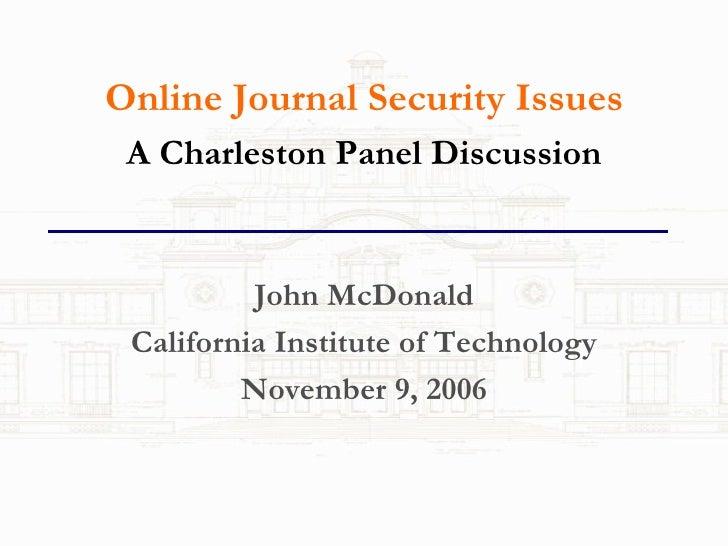 <ul><li>Online Journal Security Issues </li></ul><ul><li>A Charleston Panel Discussion </li></ul><ul><li>John McDonald </l...