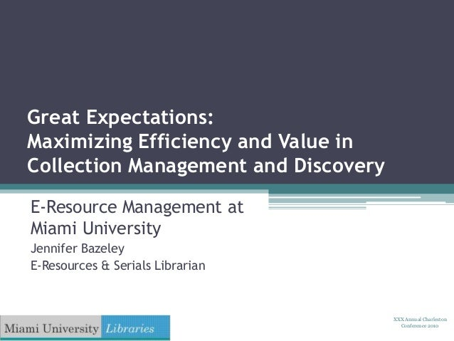 Great Expectations: Maximizing Efficiency and Value in Collection Management and Discovery E-Resource Management at Miami ...