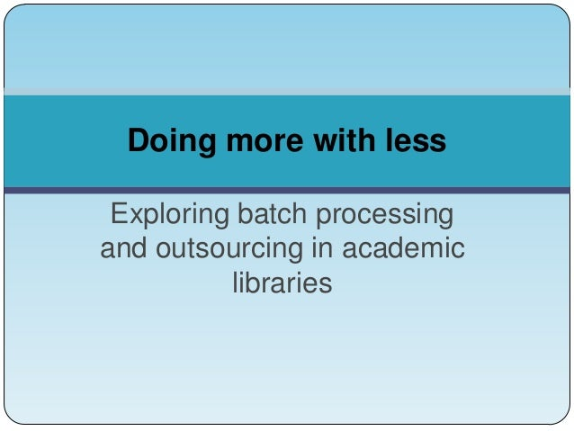 Doing More with Less: Exploring Batch Processing and Outsourcing in Academic Libraries