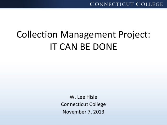 Collection Management Project: IT CAN BE DONE  W. Lee Hisle Connecticut College November 7, 2013