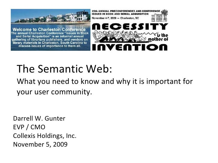 The Semantic Web:  What you need to know and why it is important for your user community. Darrell W. Gunter EVP / CMO  Col...