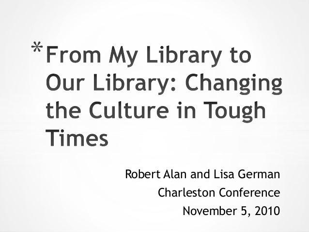 Robert Alan and Lisa German Charleston Conference November 5, 2010 *