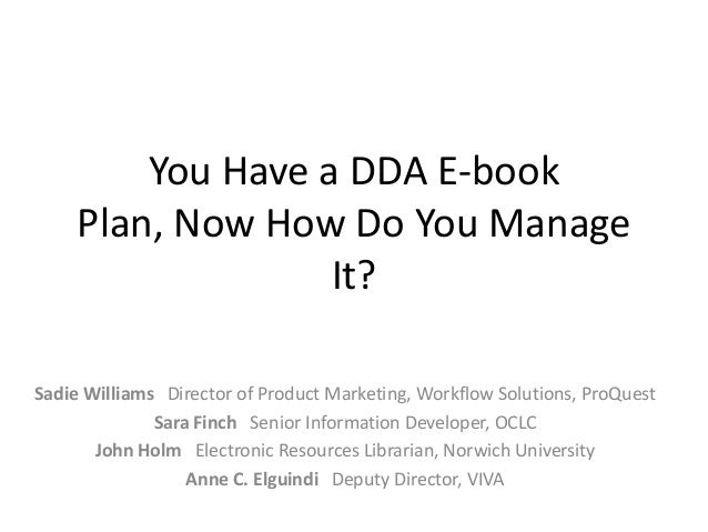 You Have a DDA E-book Plan, Now How Do You Manage It? Sadie Williams Director of Product Marketing, Workflow Solutions, Pr...
