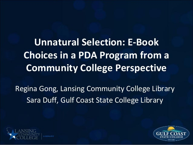 Unnatural Selection: E-Book Choices in a PDA Program from a Community College Perspective Regina Gong, Lansing Community C...