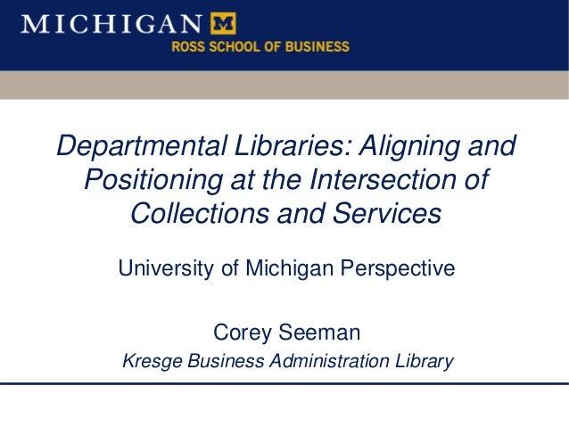 Charleston2010 Departmental Libraries Michigan - Corey Seeman