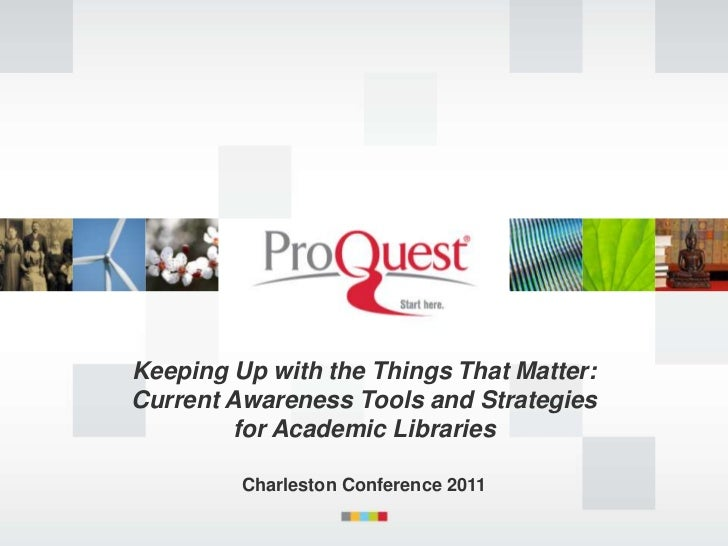 Keeping Up with the Things That Matter:Current Awareness Tools and Strategies        for Academic Libraries         Charle...