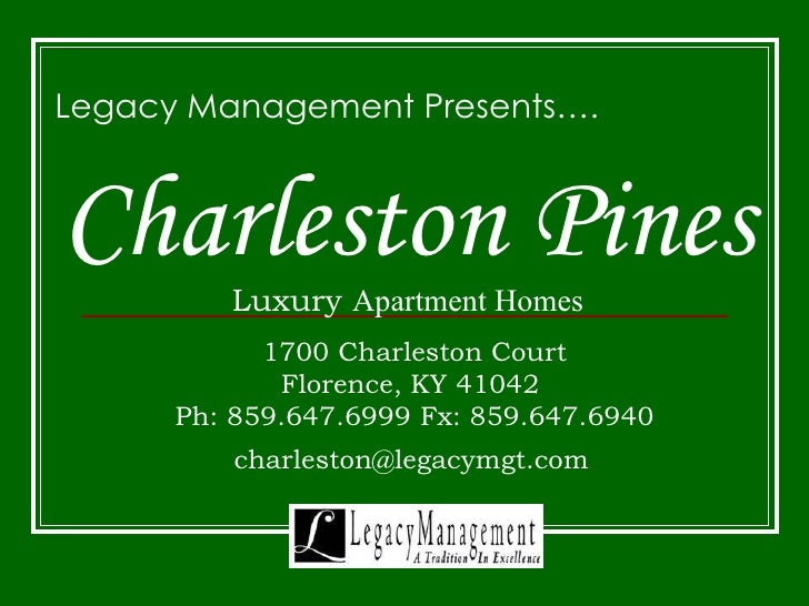 Charleston Pines Luxury  Apartment Homes Legacy Management Presents…. 1700 Charleston Court Florence, KY 41042  Ph: 859.64...