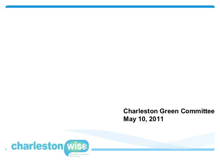 Charleston Green Committee May 10, 2011 Get Energy Wise  with  CharlestonWISE !