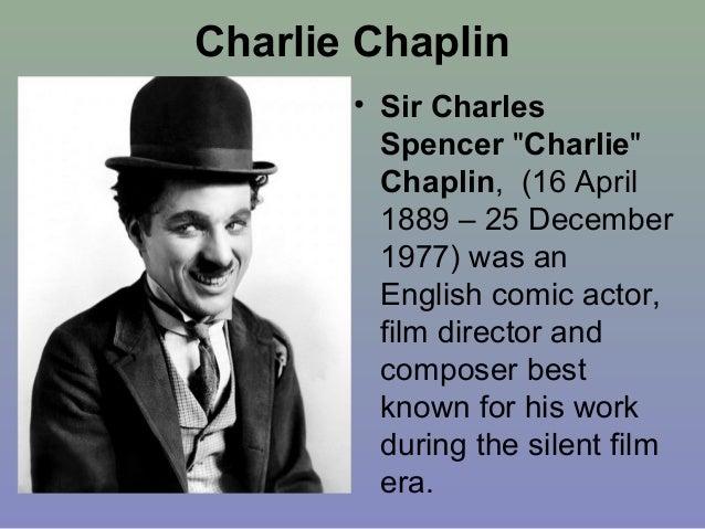 "Charlie Chaplin       • Sir Charles         Spencer ""Charlie""         Chaplin, (16 April         1889 – 25 December       ..."