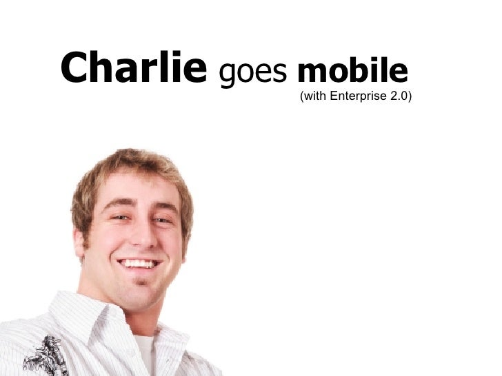 Charlie  goes  mobile (with Enterprise 2.0)