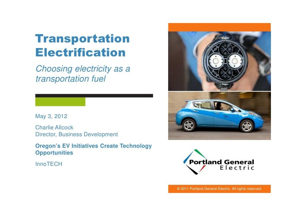 TransportationElectrificationChoosing electricity as atransportation fuelMay 3, 2012Charlie AllcockDirector, Business Deve...