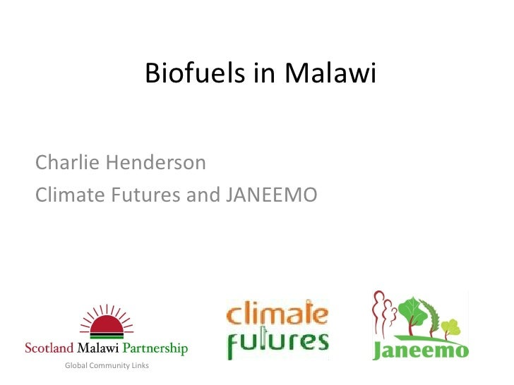Biofuels in MalawiCharlie HendersonClimate Futures and JANEEMO  Global Community Links
