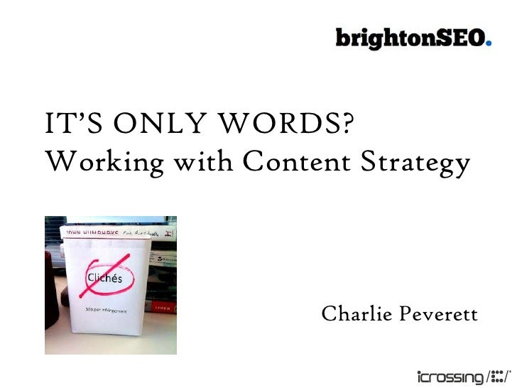 It's only words? Working with Content Strategy - Charlie Peverett - iCrossing UK