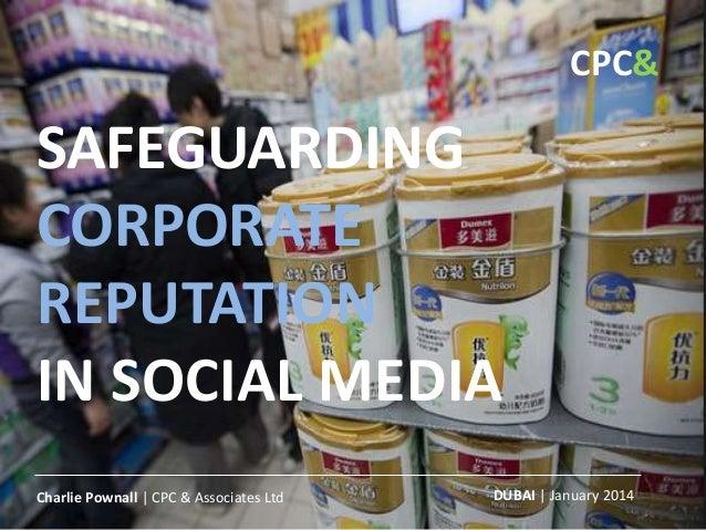 SAFEGUARDING CORPORATE REPUTATION IN SOCIAL MEDIA DUBAI | January 2014Charlie Pownall | CPC & Associates Ltd CPC&