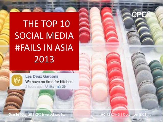 THE TOP 10 SOCIAL MEDIA #FAILS IN ASIA 2013 HONG KONG | December 2013Charlie Pownall | CPC & Associates Ltd CPC&