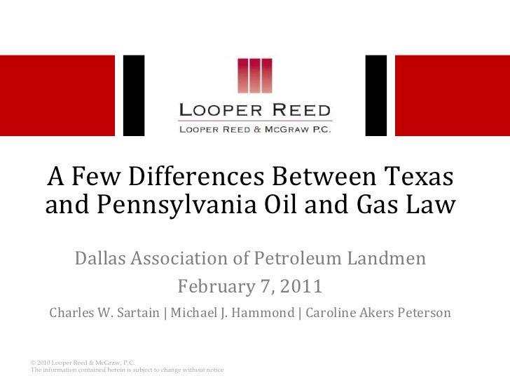 A Few Differences Between Texas and Pennsylvania Oil and Gas Law<br />Dallas Association of Petroleum Landmen<br />Februar...