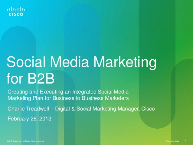 Social Media Marketingfor B2BCreating and Executing an Integrated Social MediaMarketing Plan for Business to Business Mark...