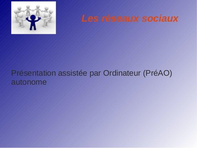 Les réseaux sociauxPrésentation assistée par Ordinateur (PréAO)autonome