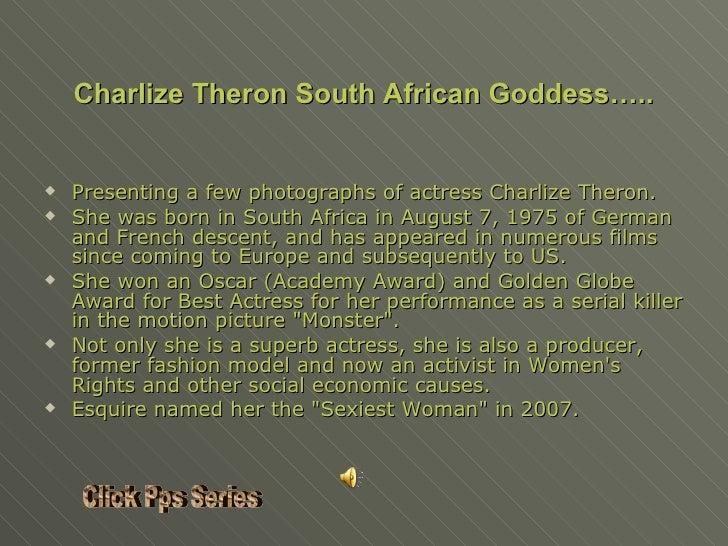 <ul><li>Presenting a few photographs of actress Charlize Theron. </li></ul><ul><li>She was born in South Africa in August ...