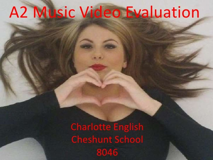 A2 Music Video Evaluation          Video Evaluation A2 Music          Charlotte English        Charlotte School          C...