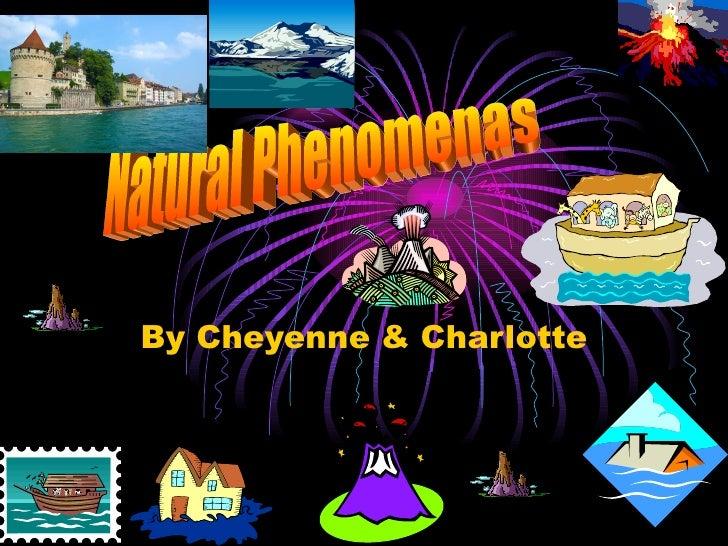 By Cheyenne & Charlotte Natural Phenomenas