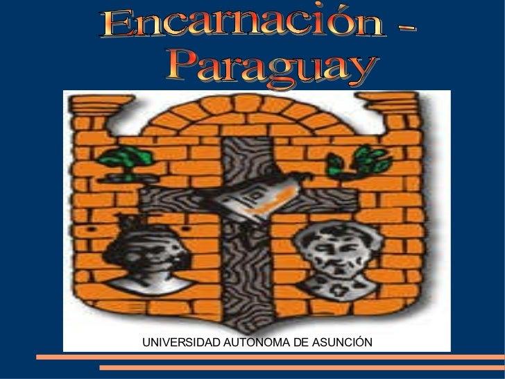 Encarnación - Paraguay UNIVERSIDAD AUTONOMA DE ASUNCIÓN