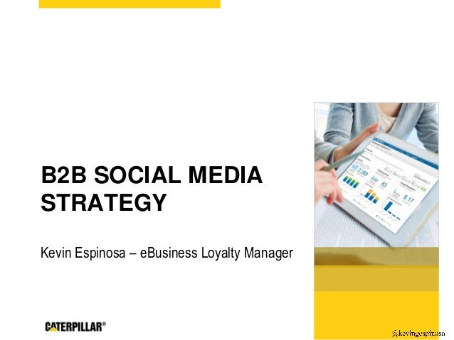 B2B SOCIAL MEDIA STRATEGY Kevin Espinosa – eBusiness Loyalty Manager