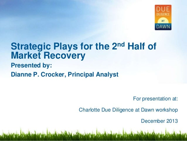 Strategic Plays for the 2nd Half of Market Recovery Presented by: Dianne P. Crocker, Principal Analyst  For presentation a...