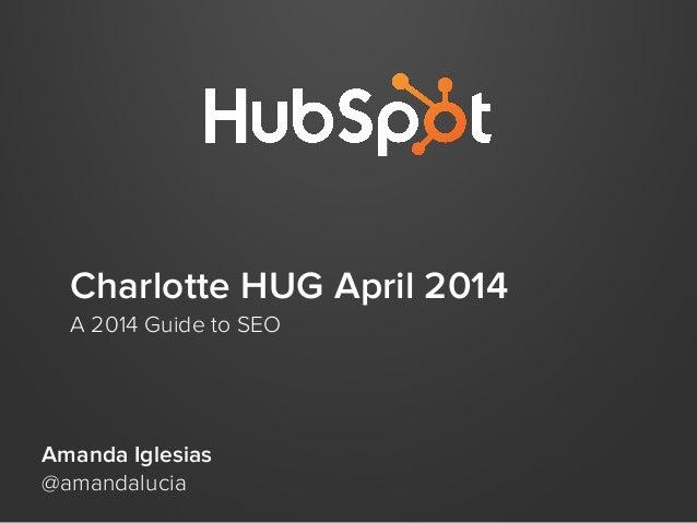 Charlotte HUG April 2014 A 2014 Guide to SEO Amanda Iglesias @amandalucia
