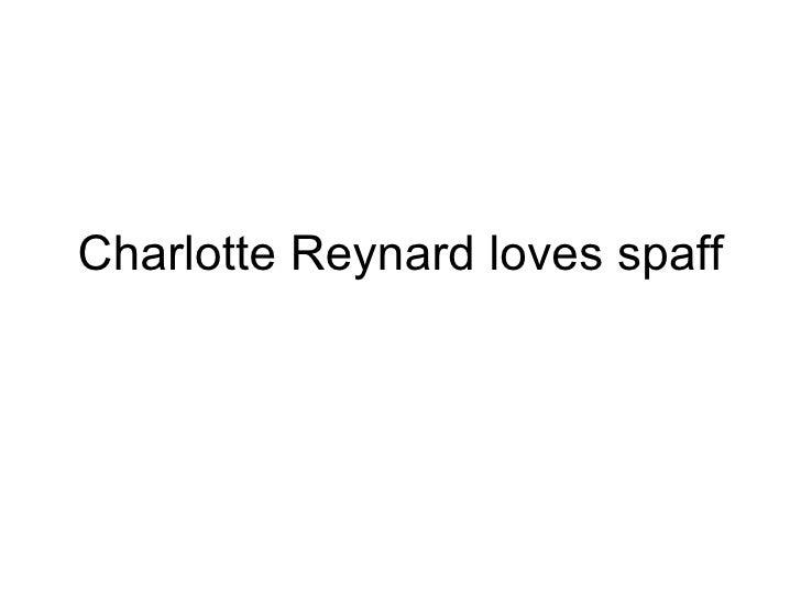 Charlotte reynard loves spaff
