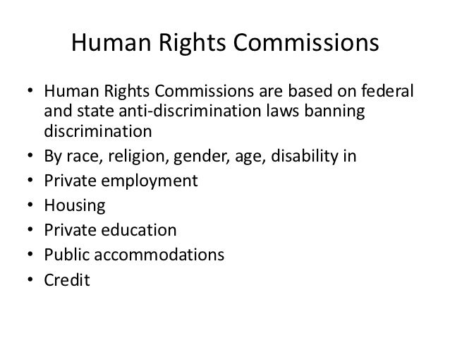 Human Rights Commissions• Human Rights Commissions are based on federal  and state anti-discrimination laws banning  discr...