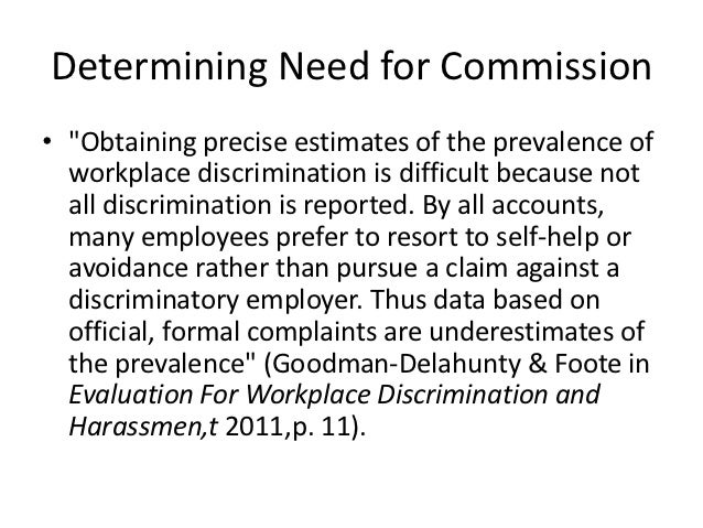 "Determining Need for Commission• ""Obtaining precise estimates of the prevalence of  workplace discrimination is difficult ..."