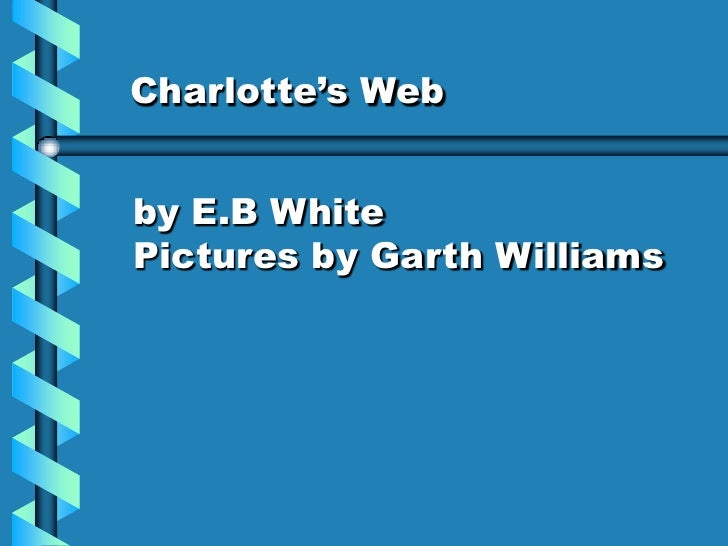 Charlotte's Web   by E.B White Pictures by Garth Williams
