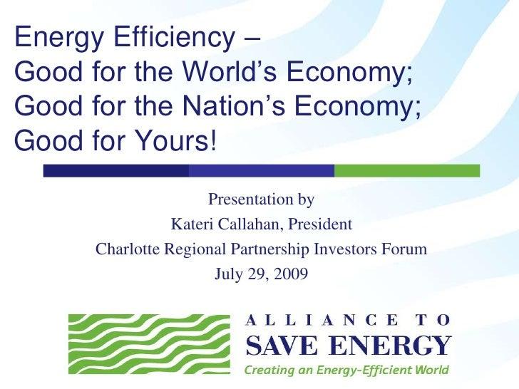 Energy Efficiency - Good for the World's Economy; Good for the Nation's Economy; Good for Yours!