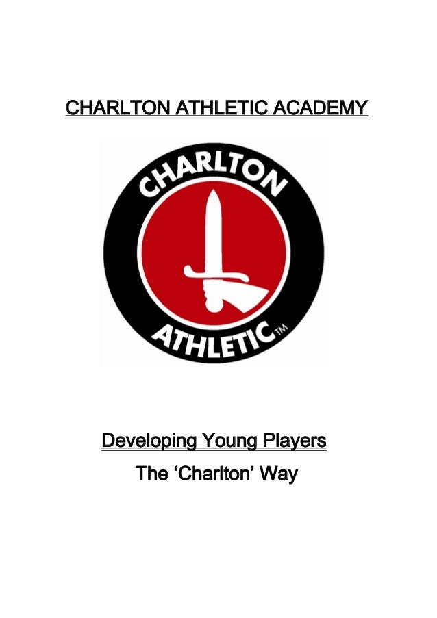 CHARLTON ATHLETIC ACADEMY  Developing Young Players The 'Charlton' Way