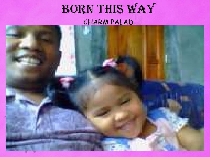 BORN THIS WAY<br />CHARM PALAD<br />