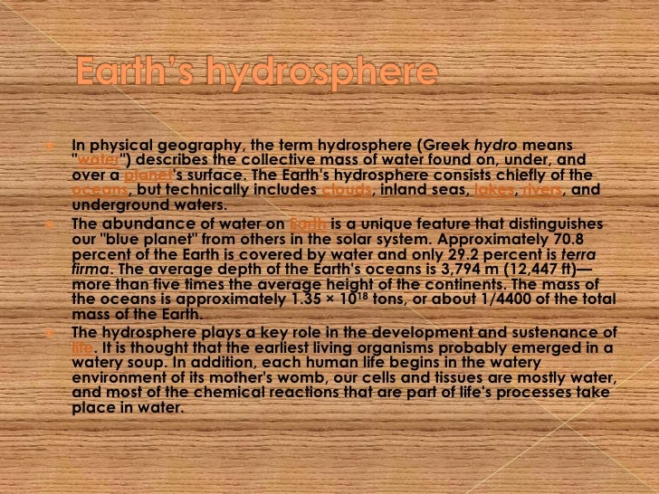 "Earth'shydrosphere<br />In physical geography, the term hydrosphere (Greek hydro means ""water"") describes the collective m..."