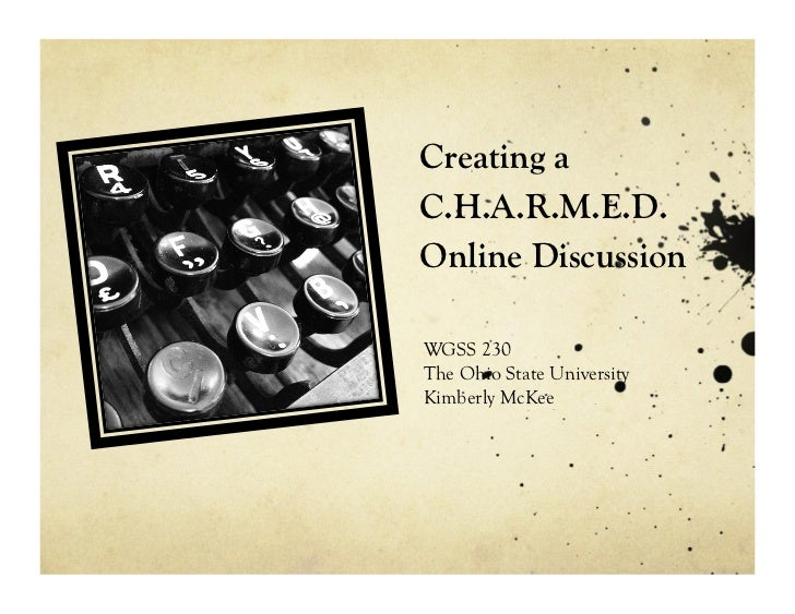 Creating aC.H.A.R.M.E.D.Online DiscussionWGSS 230The Ohio State UniversityKimberly McKee