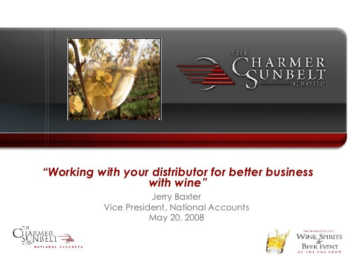 """ Working with your distributor for better business with wine"" Jerry Baxter Vice President, National Accounts May 20, 2008"