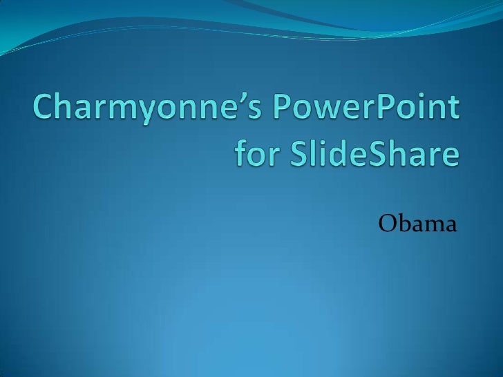 Charmyonne's PowerPoint for SlideShare<br />Obama<br />