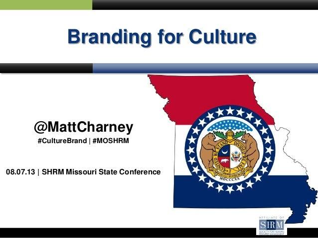 Branding for Culture @MattCharney #CultureBrand | #MOSHRM 08.07.13 | SHRM Missouri State Conference